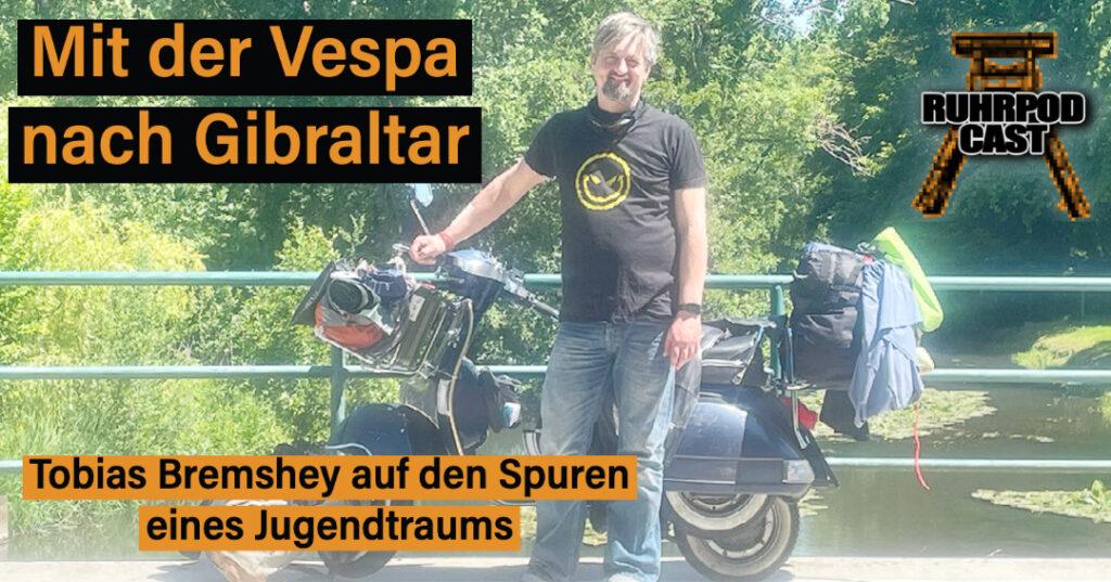 Ruhrpodcast Folge 80 – Mit der Vespa nach Gibraltar Im Gespräch mit Tobias Bremshey, Vertriebsleiter und Vespa-Liebhaber aus Neukirchen-Vluyn